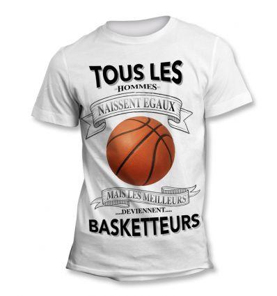 Tee-Shirt Tous les hommes naissent égaux mais les meilleurs deviennent Basket