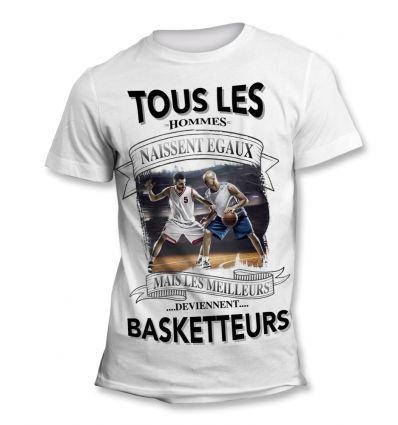Tee-Shirt Tous les hommes naissent égaux mais les meilleurs deviennent Basketteur