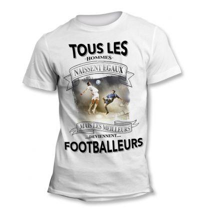 Tee-Shirt Tous les hommes naissent égaux mais les meilleurs deviennent Footballeur champion