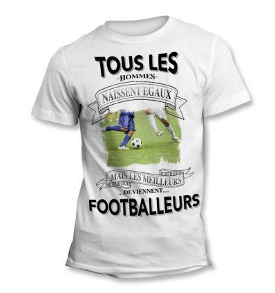 Tee-Shirt Tous les hommes naissent égaux mais les meilleurs deviennent Footballeur