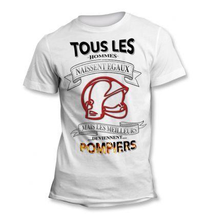 Tee-Shirt Tous les hommes naissent égaux mais les meilleurs deviennent Pompier