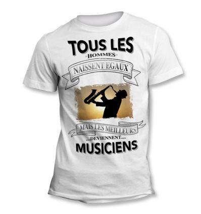 Tee-Shirt Tous les hommes naissent égaux mais les meilleurs deviennent Musicien