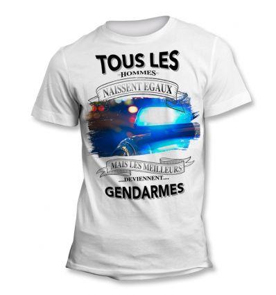 Tee-Shirt Tous les hommes naissent égaux mais les meilleurs deviennent Gendarme