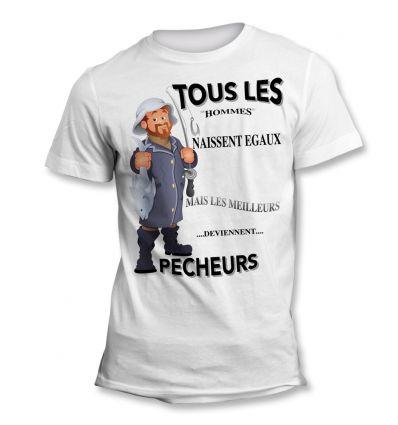 Tee-Shirt Tous les hommes naissent égaux mais les meilleurs deviennent Pêcheur Debout